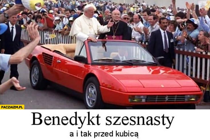 Benedykt szesnasty a i tak przed Kubicą Jan Paweł II