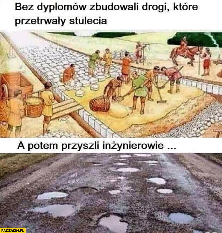 Bez dyplomów zbudowali drogi które przetrwały stulecia, a potem przyszli inżynierowie dziurawa droga