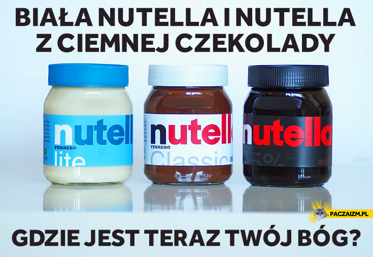 Biała Nutella z ciemnej czekolady gdzie jest teraz Twój Bóg