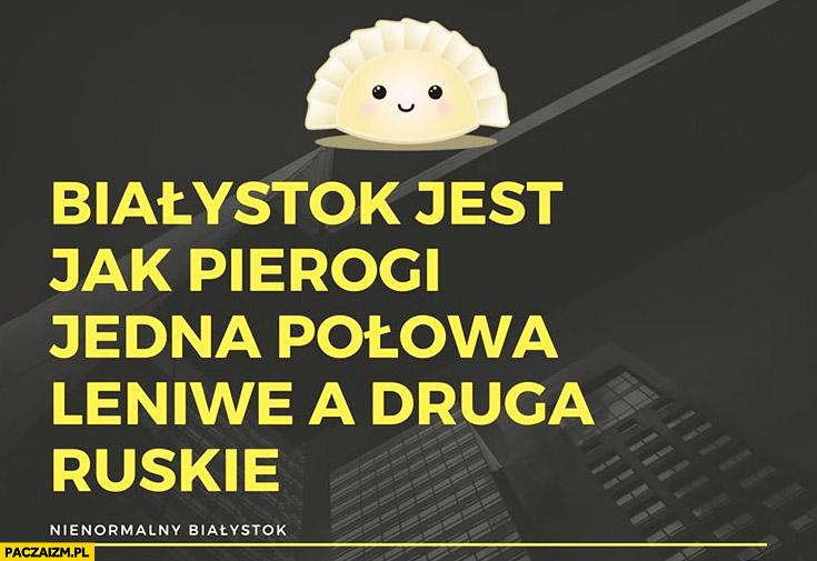 Białystok jest jak pierogi: jedna połowa leniwe, a druga ruskie