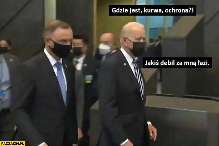 Biden gdzie jest ochrona jakiś debil za mną łazi Andrzej Duda