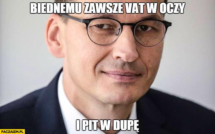 Biednemu zawsze VAT w oczy i PIT w dupę Morawiecki
