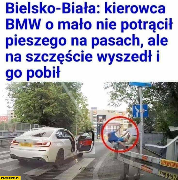 Bielsko-Biała kierowca BMW o mało nie potrącił pieszego na pasach ale na szczęście wyszedł i go pobił