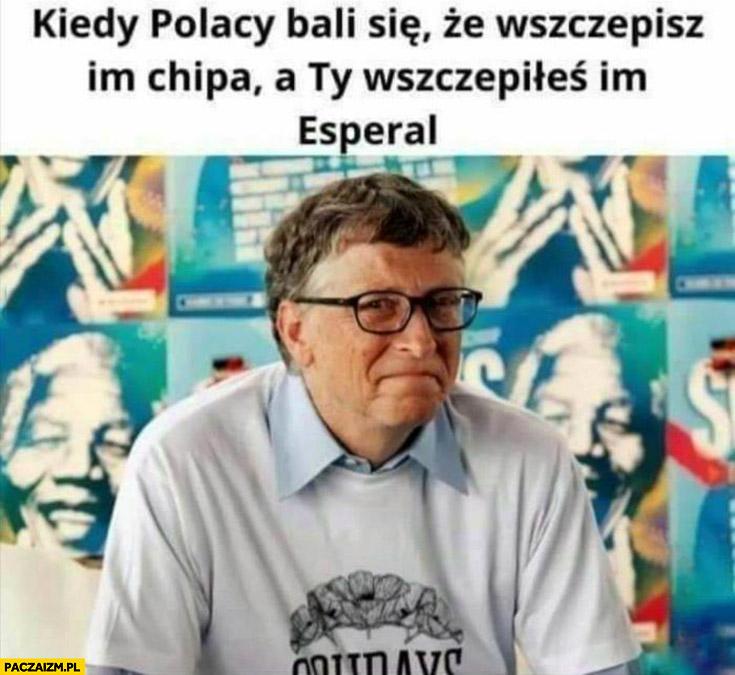 Bill Gates kiedy Polacy bali się, że wszczepisz im chipa a Ty wszczepiłeś im esperal