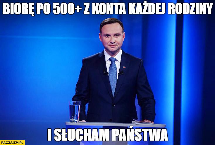 Biorę po 500+ plus z konta każdej rodziny i słucham Państwa Andrzej Duda