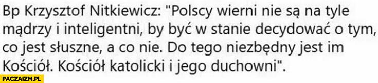 Biskup Nitkiewicz: Polscy wierni nie są na tyle mądrzy i inteligentni by decydować co jest słuszne a co nie, do tego niezbędny jest kosciół