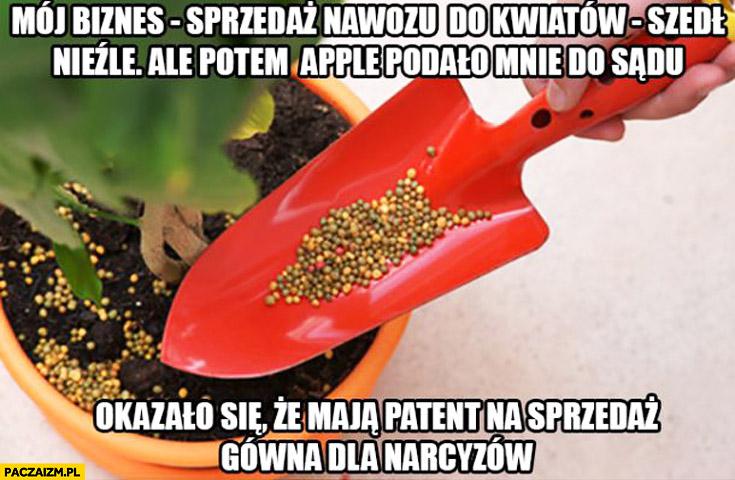 Biznes sprzedaż nawozu do kwiatków szedł nieźle potem Apple mnie pozwało do sądu maja patent na sprzedaż gówna dla narcyzów