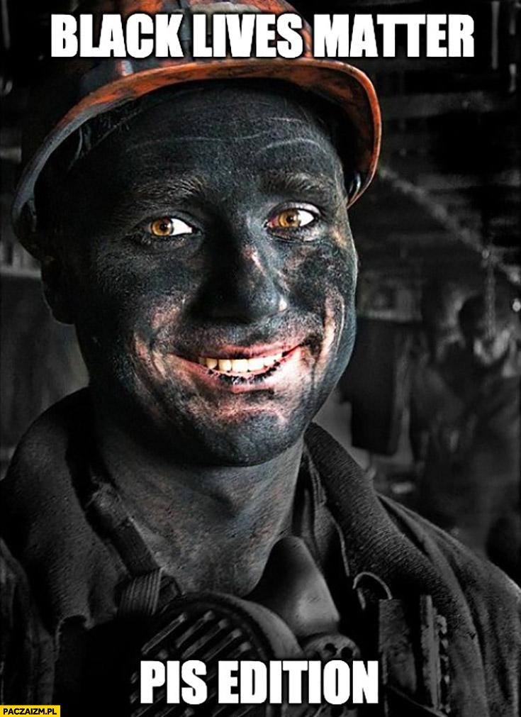 Black lives matter w wykonaniu PiS górnik górnicy