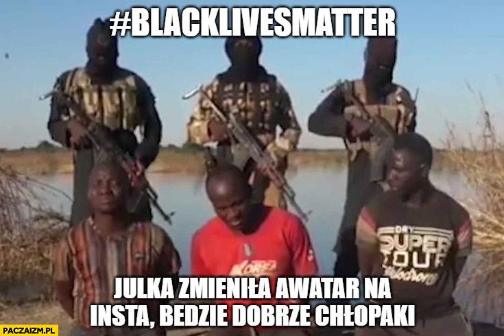 Blacklivesmatter Julka zmieniła avatar na insta będzie dobrze chłopaki egzekucja