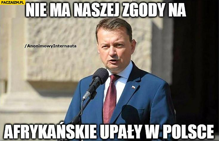 Błaszczak nie ma naszej zgody na afrykańskie upały w Polsce Anonimowy internauta
