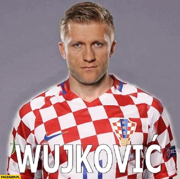 Błaszczykowski Wujković Chorwacki piłkarz nazwisko trener Brzęczek