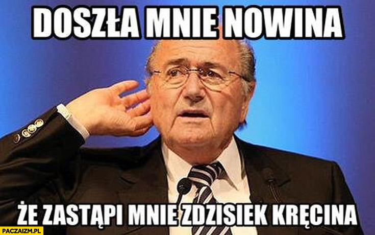 Blatter doszła mnie nowina że zastąpi mnie Zdzisiek Kręcina