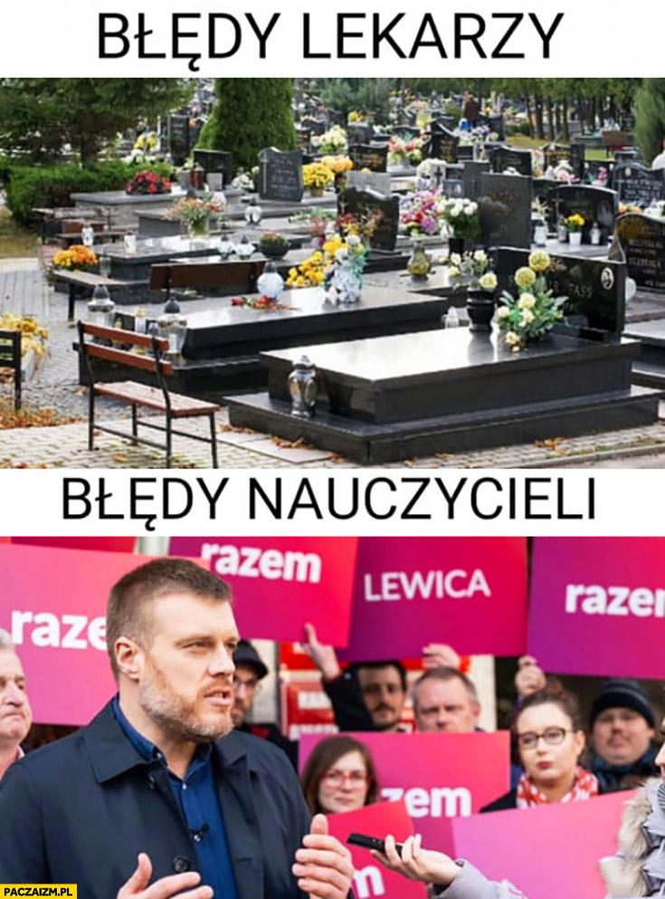 Błędy lekarzy: grób ludzie umierają, błędy nauczycieli: Zandberg komuniści lewica
