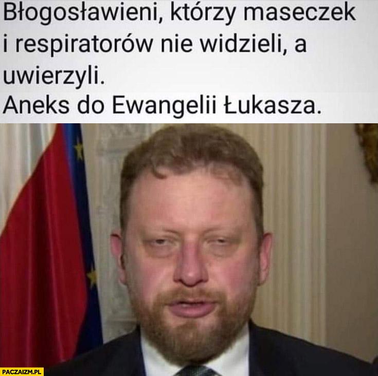 Błogosławieni którzy maseczek i respiratorów nie widzieli a uwierzyli aneks do ewangelii Łukasza Szumowski