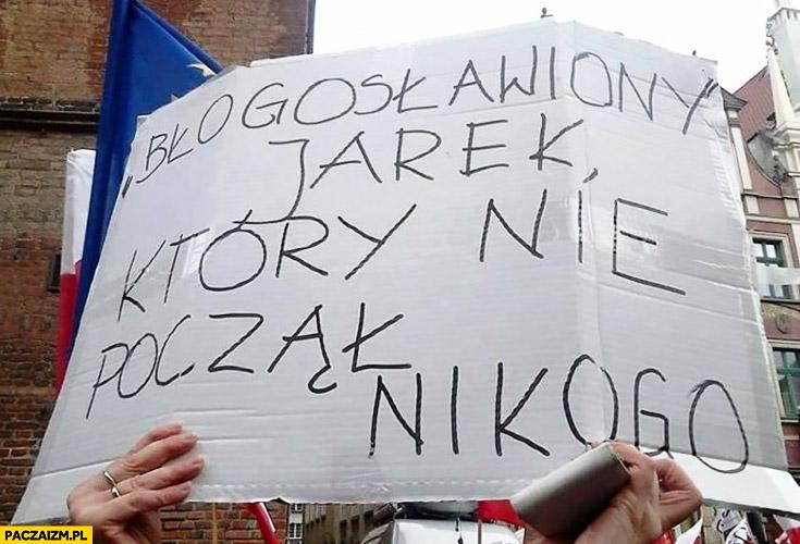 Błogosławiony Jarek który nie począł nikogo napis transparent Kaczyński