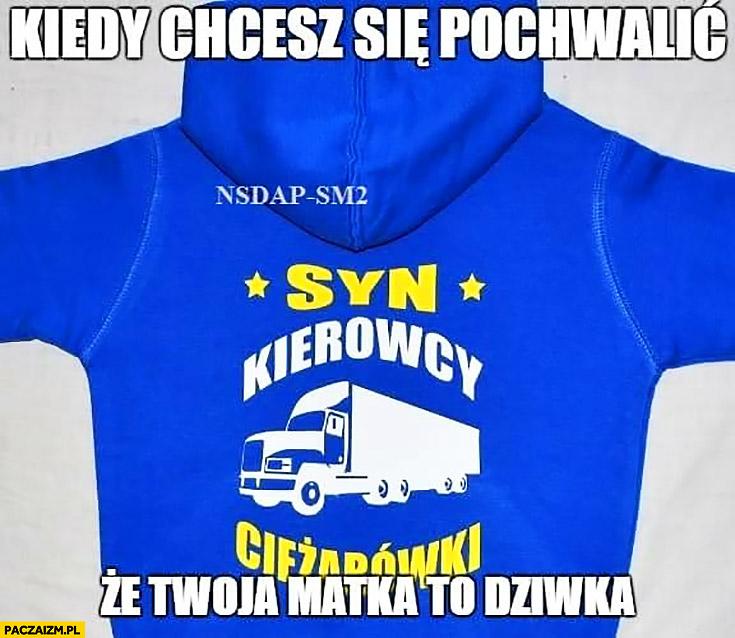 Bluza syn kierowcy ciężarówki kiedy chcesz się pochwalić, że Twoja matka to zdzira