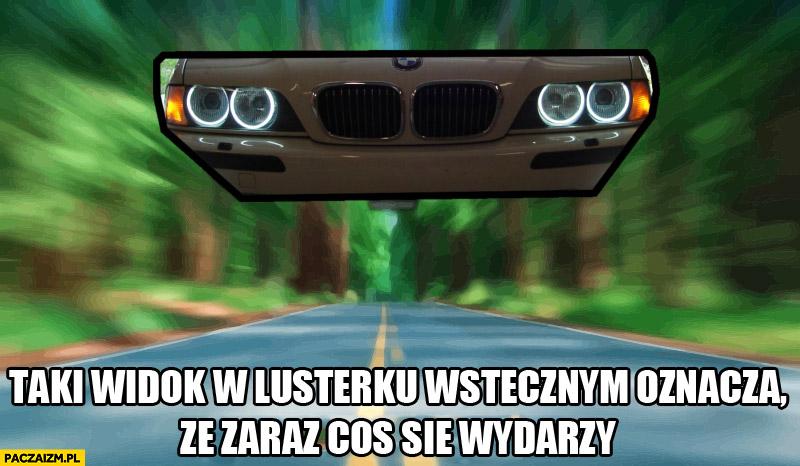BMW taki widok w lusterku wstecznym oznacza że zaraz się coś wydarzy