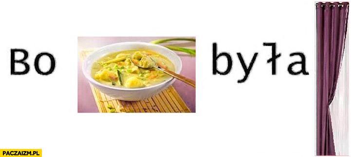 Bo zupa była za słona zasłona