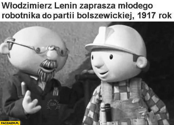 Bob Budowniczy Włodzimierz Lenin zaprasza młodego robotnika do partii bolszewickiej rok 1917