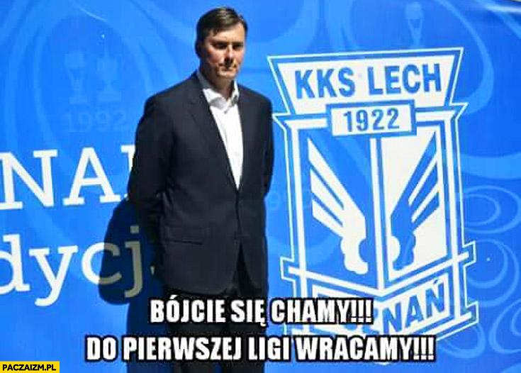 Bójcie się chamy do pierwszej ligi wracamy Lech Poznań