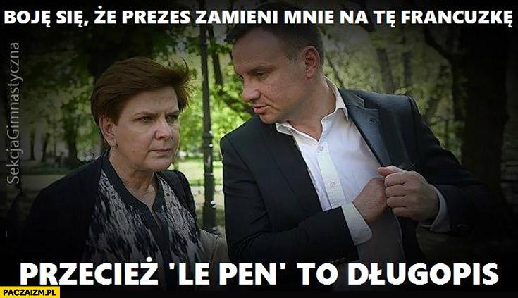 Boję się, że Prezes zamieni mnie na tę Francuzkę, przecież Le Pen to długopis Andrzej Duda Beata Szydło