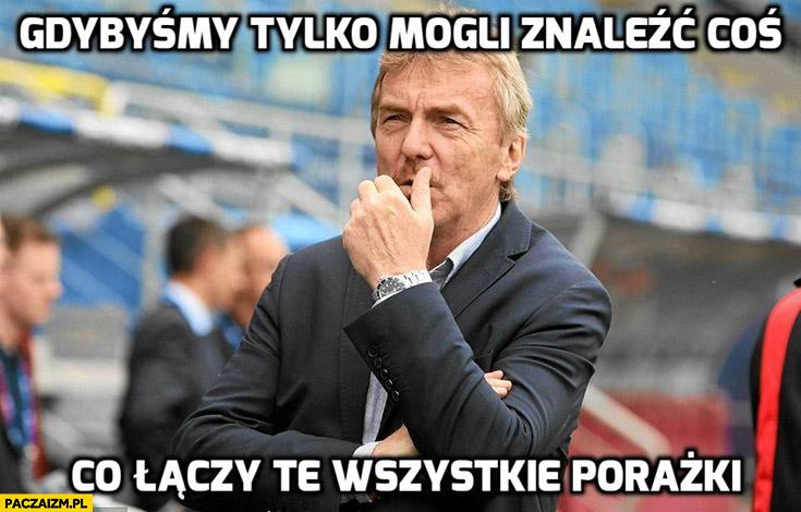 Boniek gdybyśmy tylko mogli znaleźć coś co łączy te wszystkie porażki reprezentacja polski