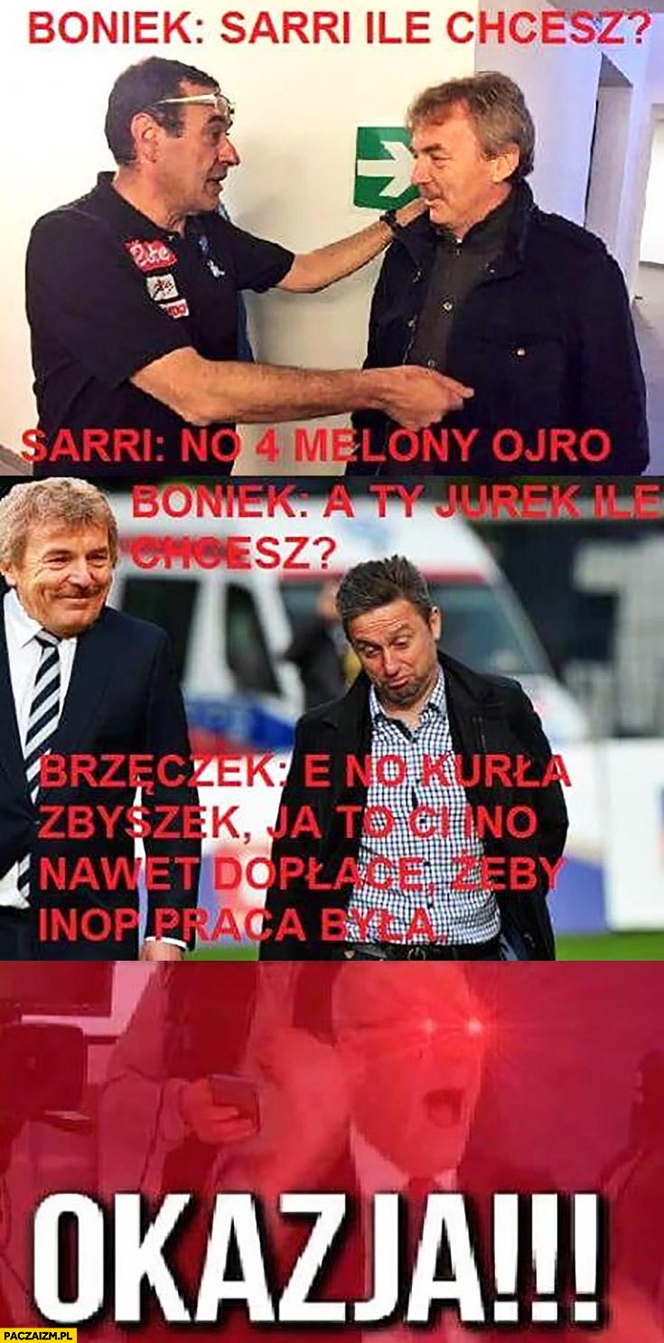 Boniek Sarri ile chcesz no 4 miliony euro, a ty Jurek Brzęczek ile chcesz? Ja to Ci nawet dopłacę żeby praca była okazja