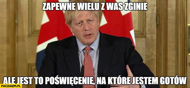 Boris Johnson zapewne wielu z was zginie ale jest to poświęcenie na które jestem gotów