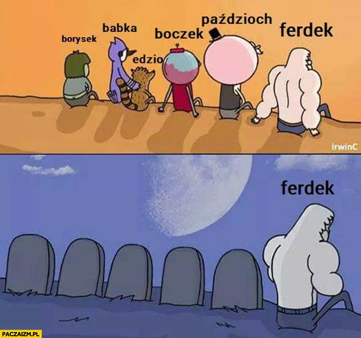 Borysek, babka, Edzio, Boczek, Paździoch został sam Ferdek smutny Świat według kiepskich