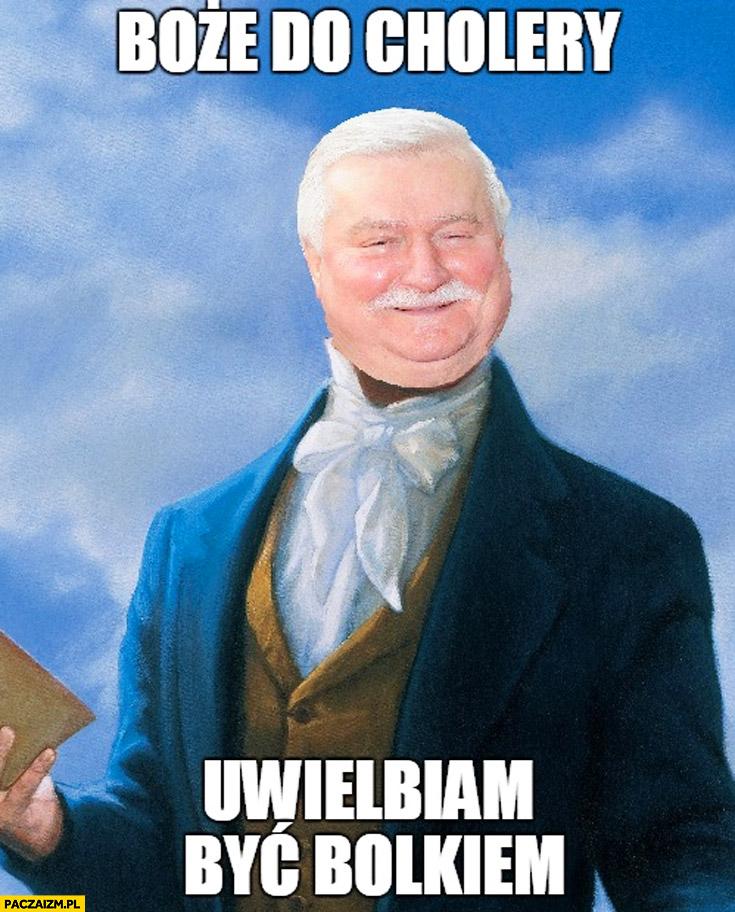 Boże do cholery uwielbiam być Bolkiem Wałęsa TW mem