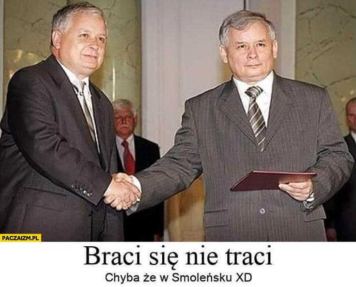 Braci się nie traci chyba, że w Smoleńsku Kaczyński Kaczyńscy