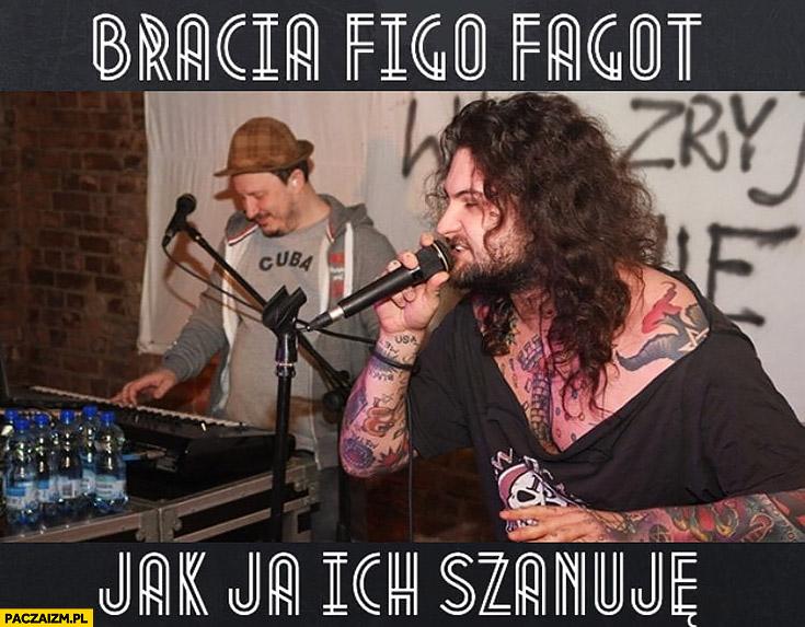 Bracia Figo Fagot jak ja ich szanuje