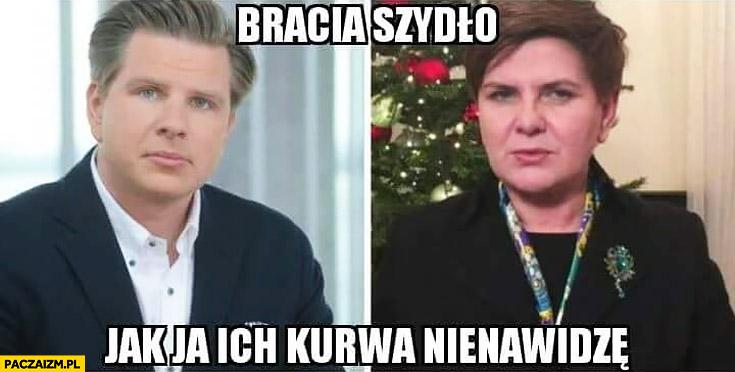 Bracia Szydło jak ja ich kurna nienawidzę Filip Chajzer Beata Szydło