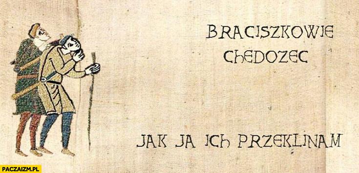 Braciszkowie Chędożec jak ja ich przeklinam Średniowieczne memy
