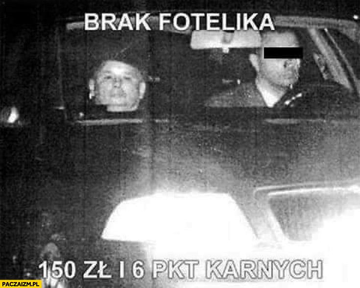 Brak fotelika 150 zł 6 pkt karnych Kaczyński