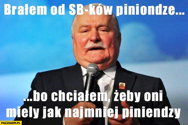 Brałem od SB-ków pieniądze bo chciałem żeby oni mieli jak najmniej pieniędzy Bolek Lech Wałęsa