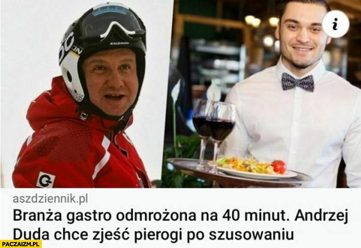 Branża gastro odmrożona na 40 minut Andrzej Duda chce zjeść pierogi po szusowaniu