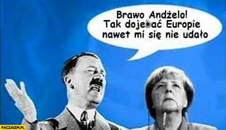 Brawo Angela Merkel, tak dowalić Europie nawet mi się nie udało hitler