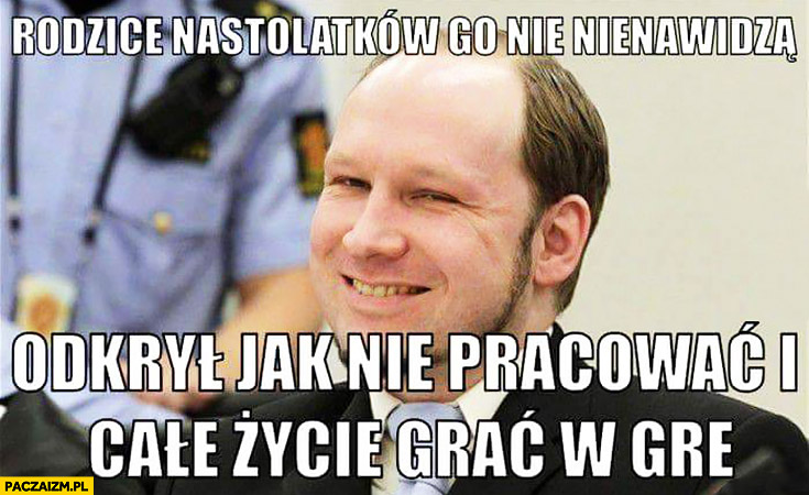Breivik rodzice nastolatków go nienawidzą odkrył jak nie pracować i całe życie grać w grę