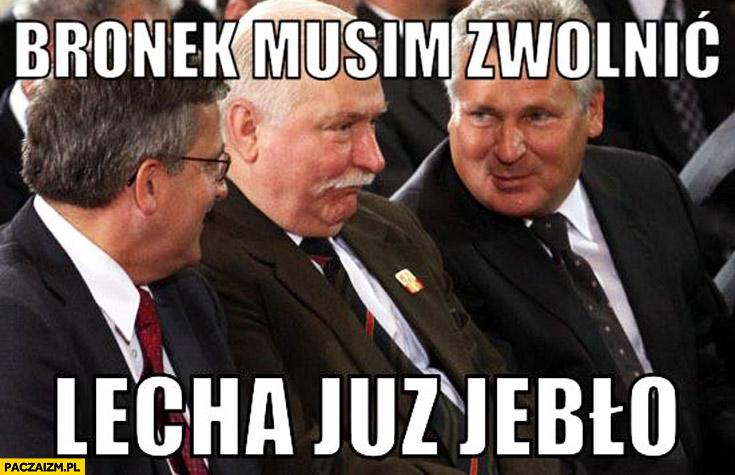 Bronek musimy zwolnic, Lecha już jebło Komorowski Wałęsa Kwaśniewski picie