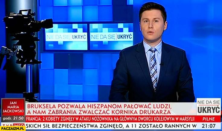 Bruksela pozwala Hiszpanom pałować ludzi, a nam zabrania zwalczać kornika drukarza napis cytat pasek TVP Info Wiadomości