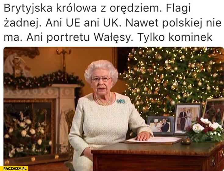 Brytyjska Królowa z orędziem flagi żadnej ani UE ani UK nawet Polskiej nie ma ani portretu Wałęsy tylko kominek
