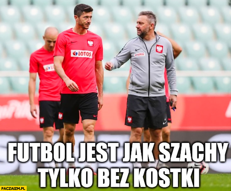 Brzęczek Lewandowski futbol jest jak szachy tylko bez kostki