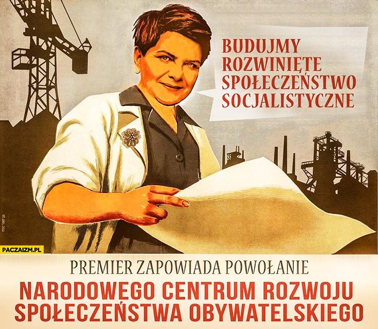 Budujmy rozwinięte społeczeństwo socjalistyczne. Premier zapowiada powolanie narodowego centrum rozwoju społeczeństwa obywatelskiego Beata Szydło