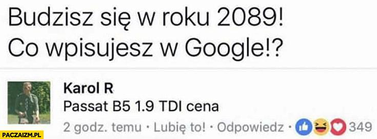 Budzisz się w roku 2089, co wpisujesz w Google? Passat B5 1.9 TDI cena