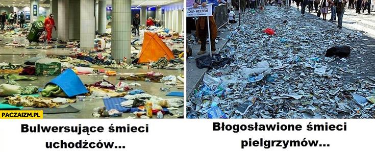 Bulwersujące śmieci uchodźców błogosławione śmieci pielgrzymów