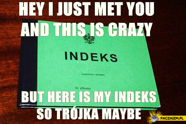 But here is my indeks so trójka maybe?
