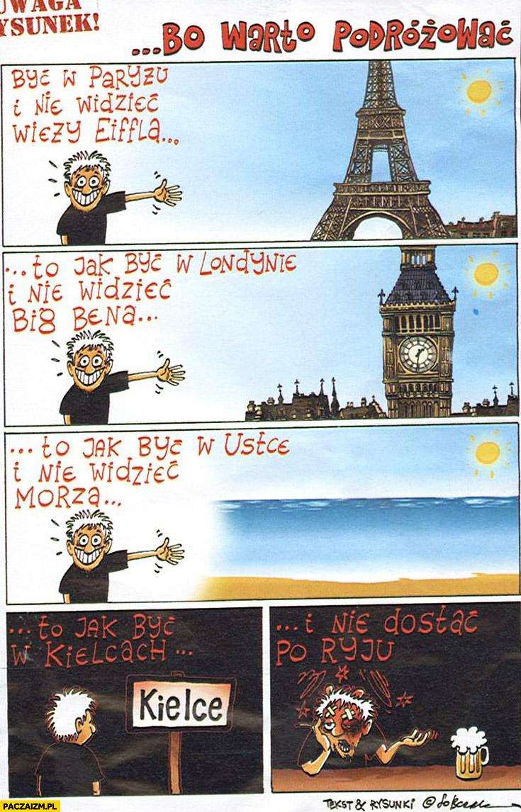 Być w Paryżu i nie widzieć wieży Eiffla to jak być w Kielcach i nie dostac po ryju