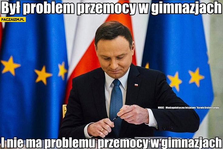 Był problem przemocy w gimnazjach i nie ma problemu przemocy w gimnazjach Andrzej Duda reforma edukacji