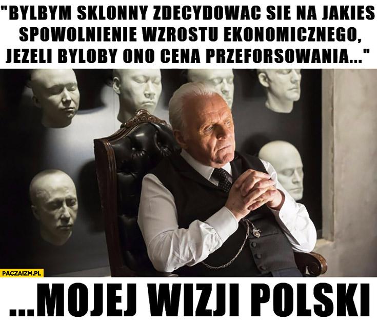 Byłbym skłonny zdecydować się na spowolnienie wzrostu ekonomicznego, jeżeli byłoby ono ceną przeforsowania mojej wizji Polski Kaczyński Westworld